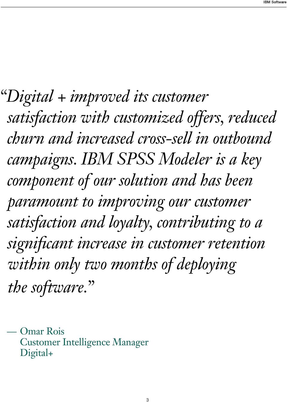 IBM SPSS Modeler is a key component of our solution and has been paramount to improving our customer