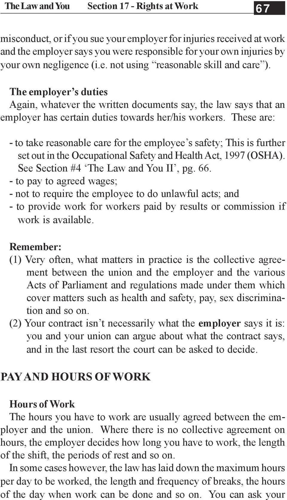 These are: - to take reasonable care for the employee s safety; This is further set out in the Occupational Safety and Health Act, 1997 (OSHA). See Section #4 The Law and You II, pg. 66.