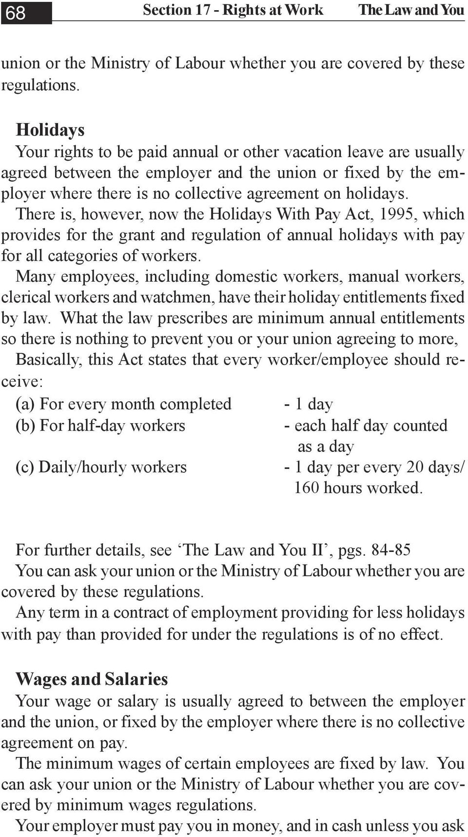 There is, however, now the Holidays With Pay Act, 1995, which provides for the grant and regulation of annual holidays with pay for all categories of workers.