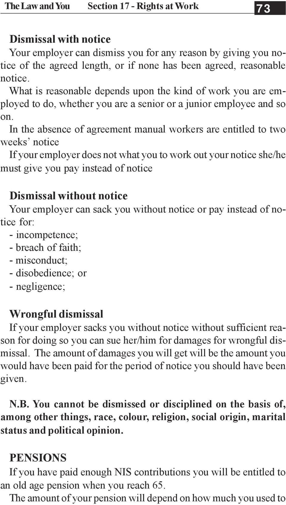In the absence of agreement manual workers are entitled to two weeks notice If your employer does not what you to work out your notice she/he must give you pay instead of notice Dismissal without
