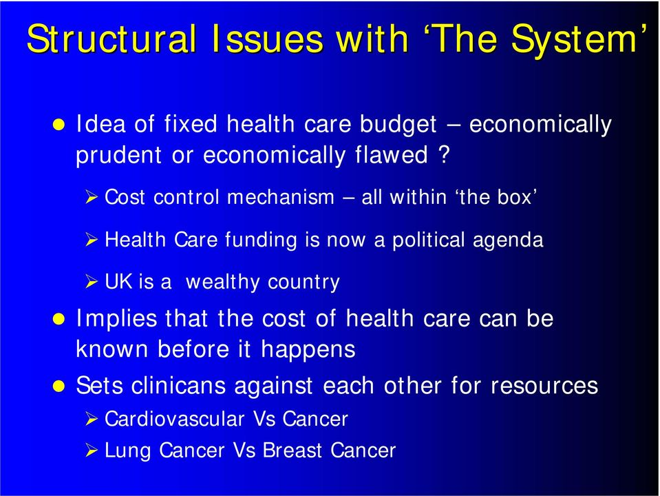 Cost control mechanism all within the box Health Care funding is now a political agenda UK is a