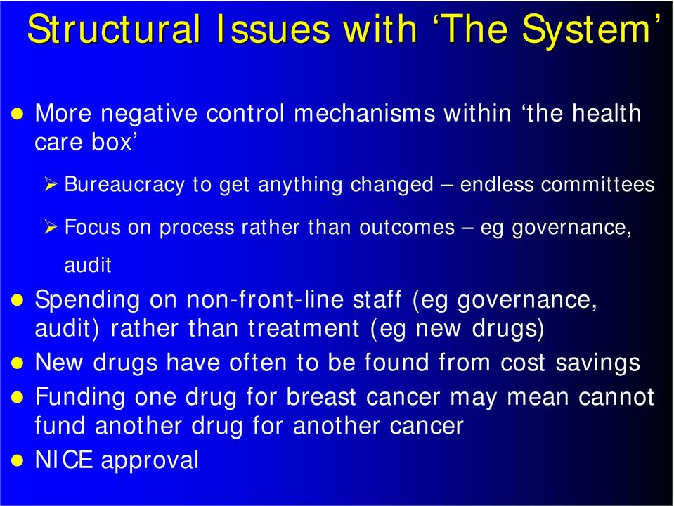 non-front-line staff (eg governance, audit) rather than treatment (eg new drugs) New drugs have often to be found