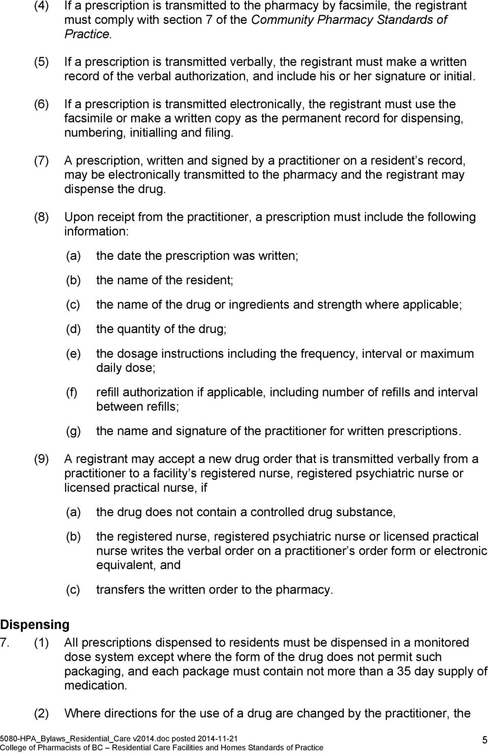 (6) If a prescription is transmitted electronically, the registrant must use the facsimile or make a written copy as the permanent record for dispensing, numbering, initialling and filing.