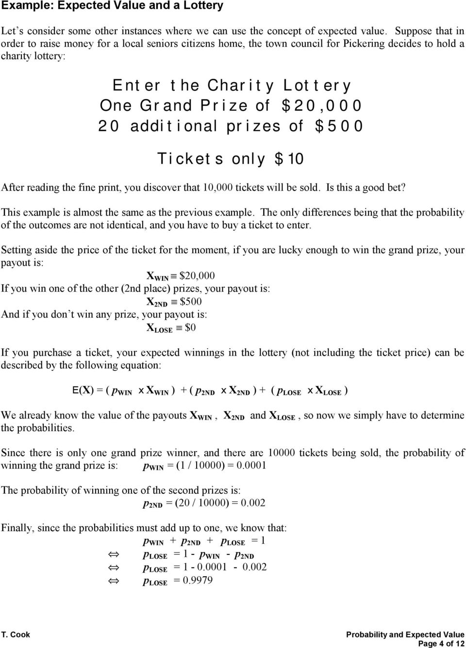 additional prizes of $500 Tickets only $10 After reading the fine print, you discover that 10,000 tickets will be sold. Is this a good bet? This example is almost the same as the previous example.