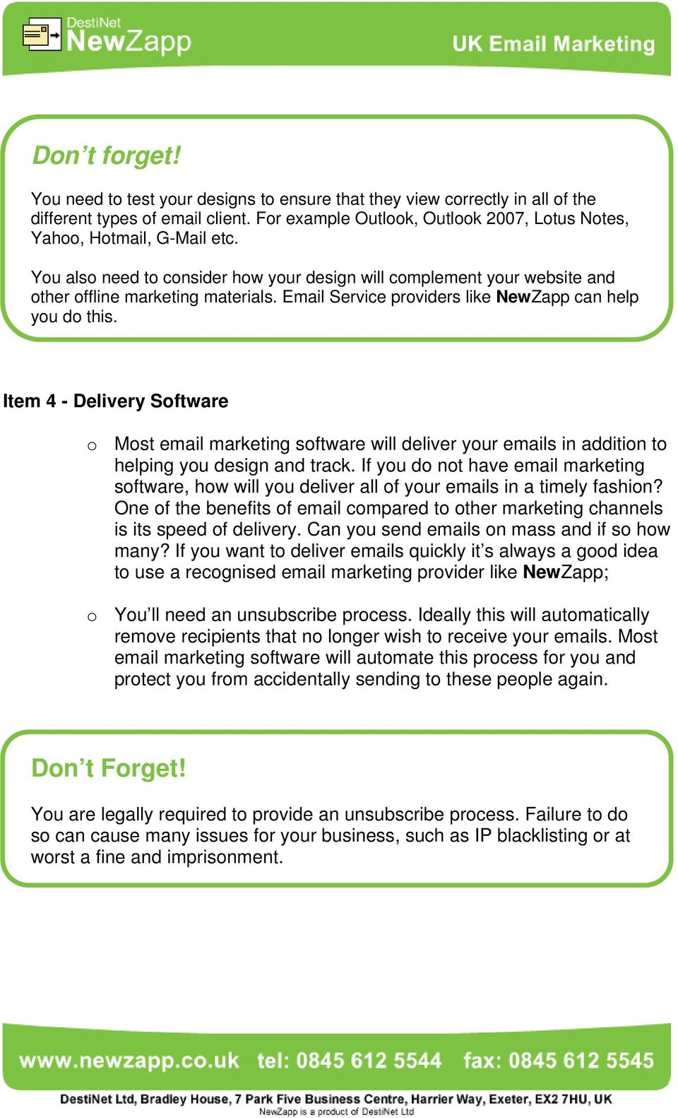 Email Service providers like NewZapp can help you do this. Item 4 - Delivery Software o Most email marketing software will deliver your emails in addition to helping you design and track.