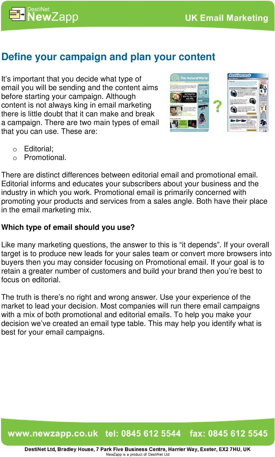 These are: o Editorial; o Promotional. There are distinct differences between editorial email and promotional email.