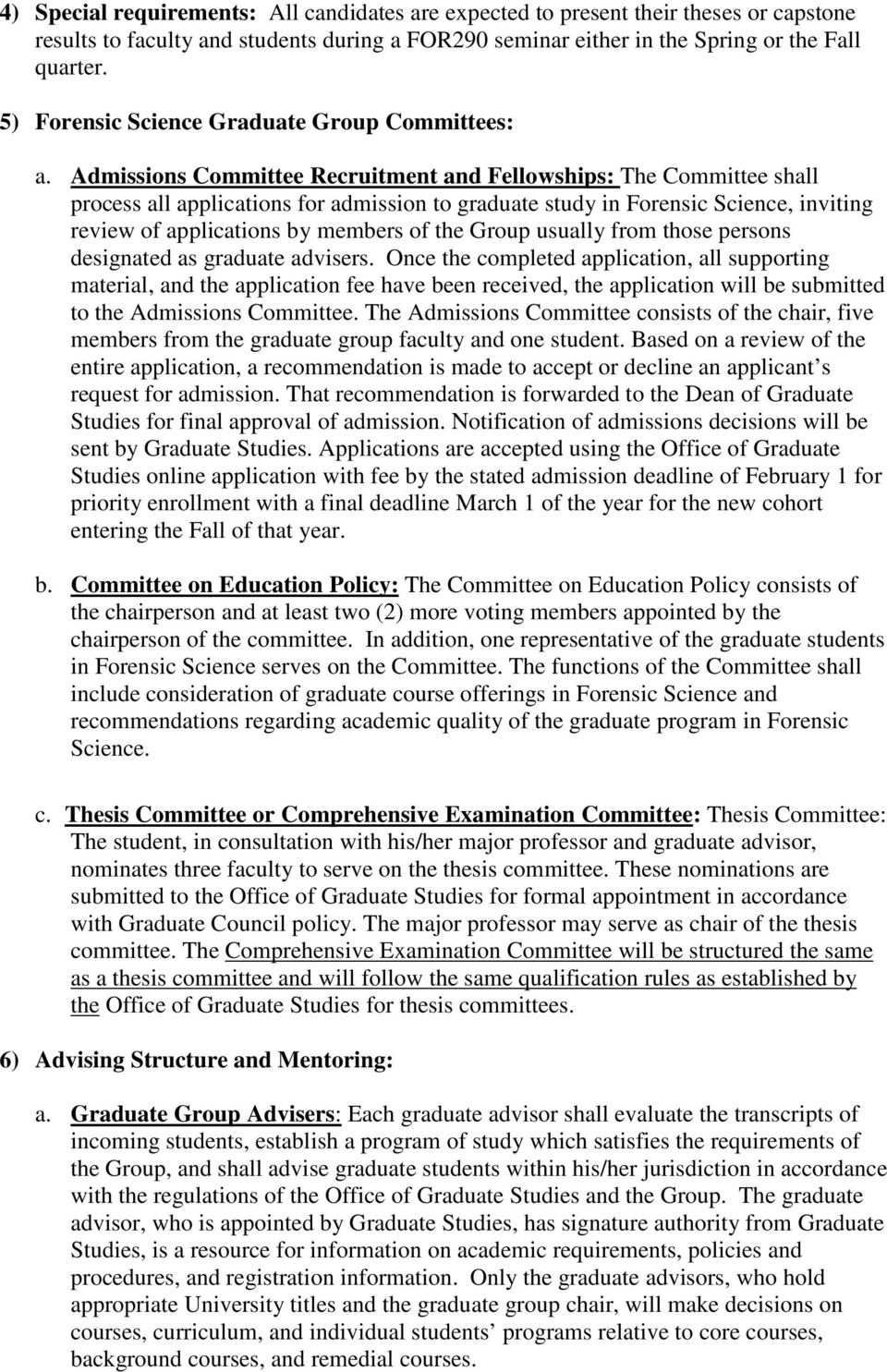 Admissions Committee Recruitment and Fellowships: The Committee shall process all applications for admission to graduate study in Forensic Science, inviting review of applications by members of the