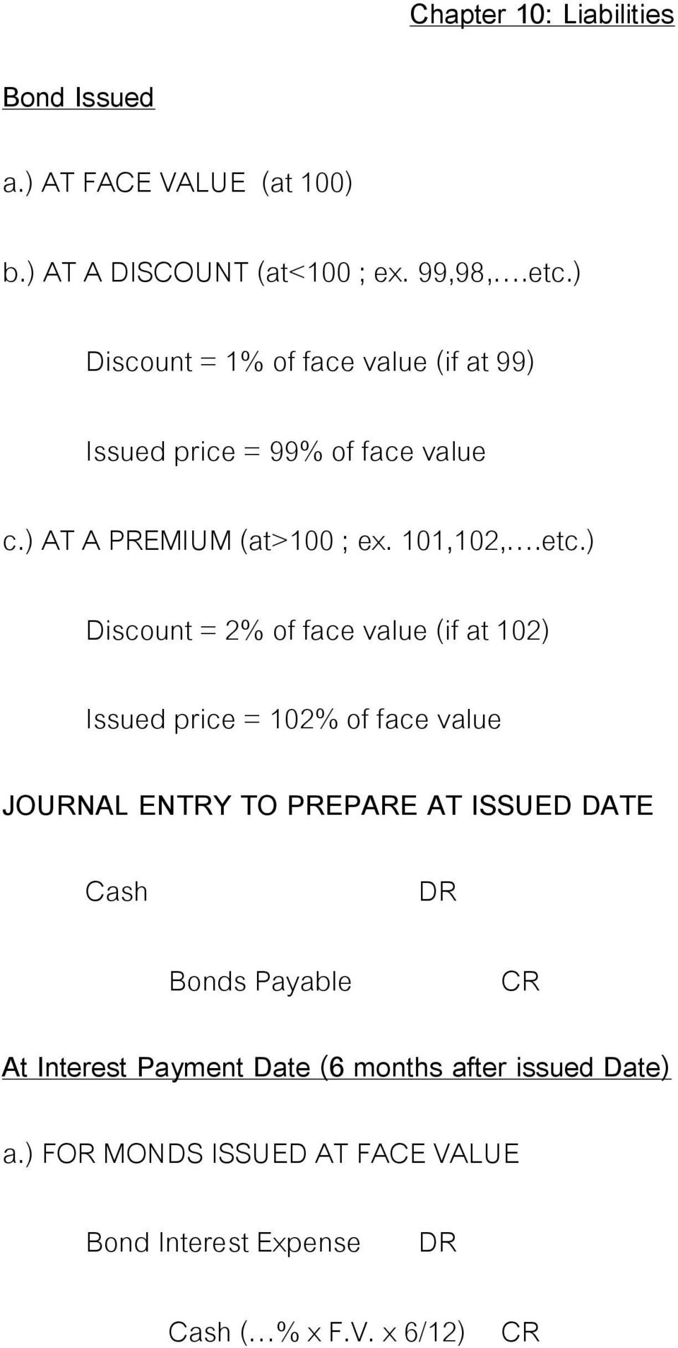 ) Discount = 2% of face value (if at 102) Issued price = 102% of face value JOURNAL ENTRY TO PREPARE AT ISSUED DATE