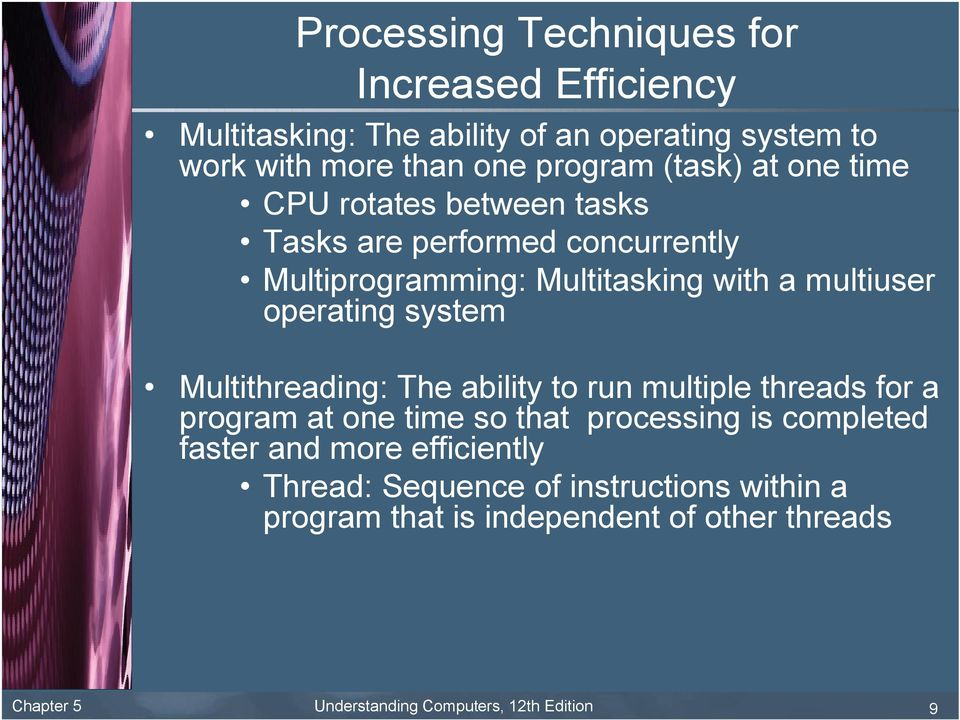 system Multithreading: The ability to run multiple threads for a program at one time so that processing is completed faster and more