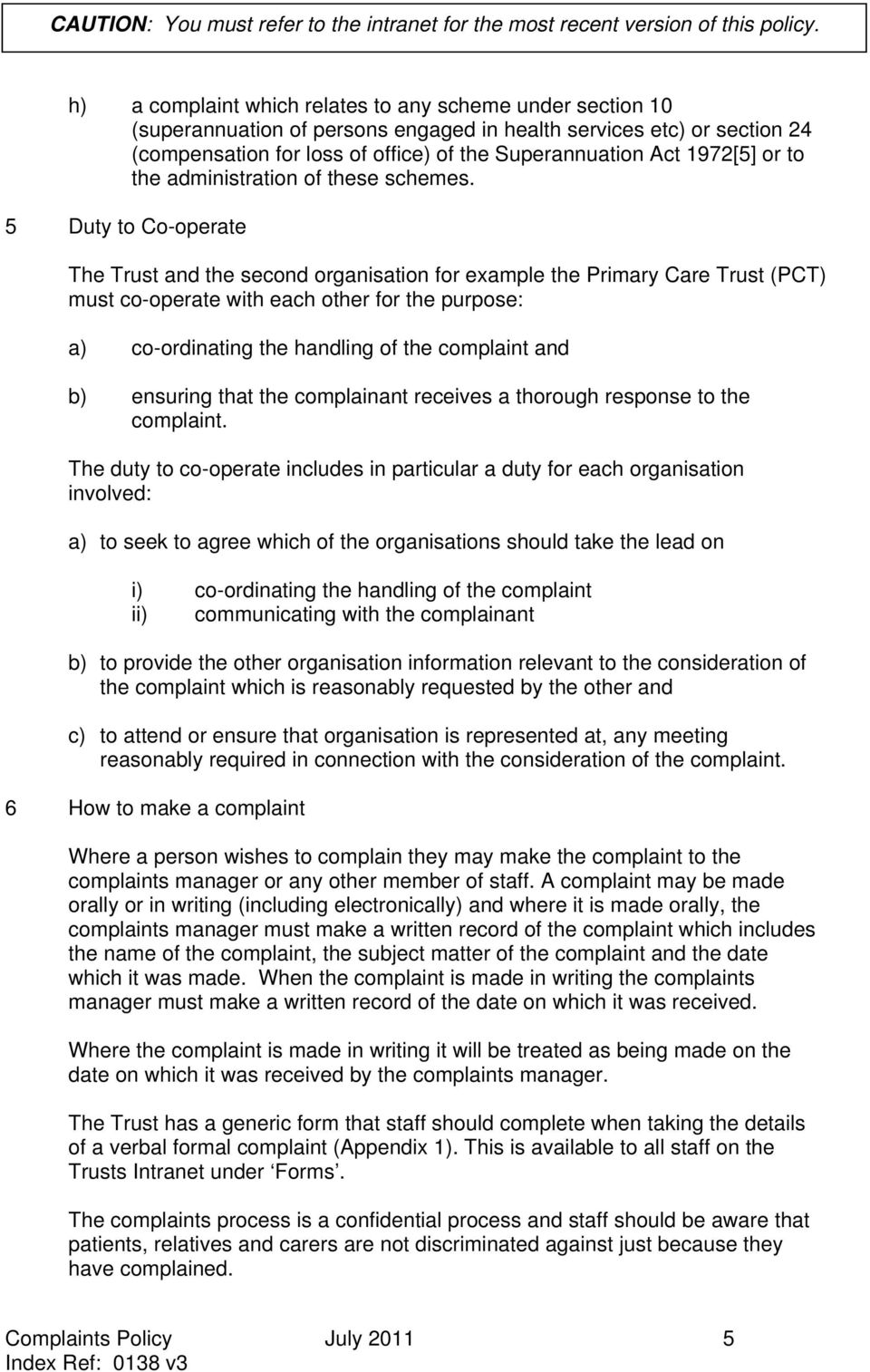 5 Duty to Co-operate The Trust and the second organisation for example the Primary Care Trust (PCT) must co-operate with each other for the purpose: a) co-ordinating the handling of the complaint and