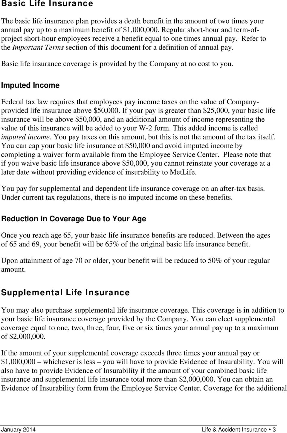 Basic life insurance coverage is provided by the Company at no cost to you.