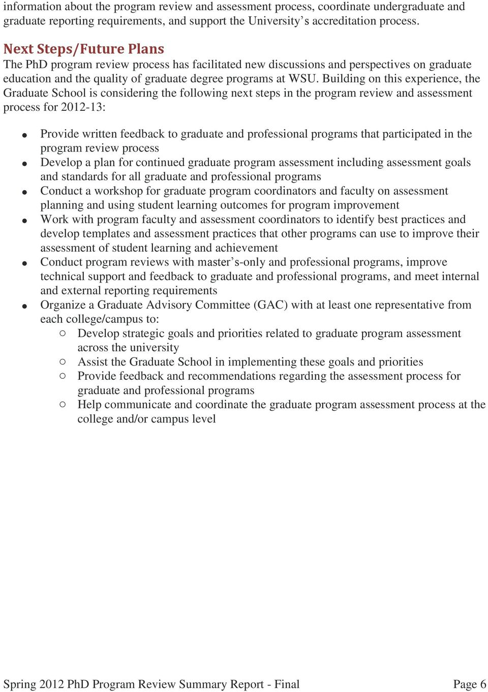 Building on this experience, the Graduate School is considering the following next steps in the program review and assessment process for 2012-13: Provide written feedback to graduate and