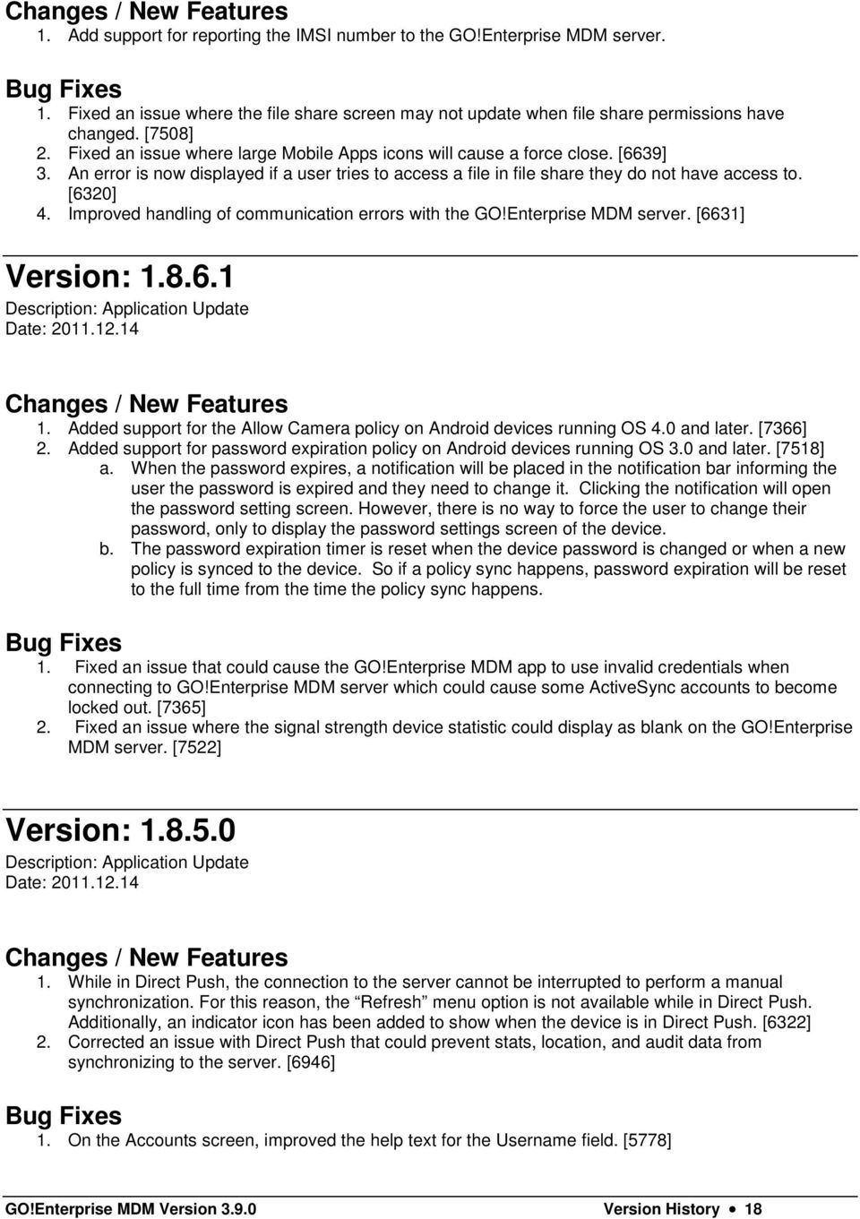 [6320] 4. Improved handling of communication errors with the GO!Enterprise MDM server. [6631] Version: 1.8.6.1 Description: Application Update Date: 2011.12.14 Changes / New Features 1.