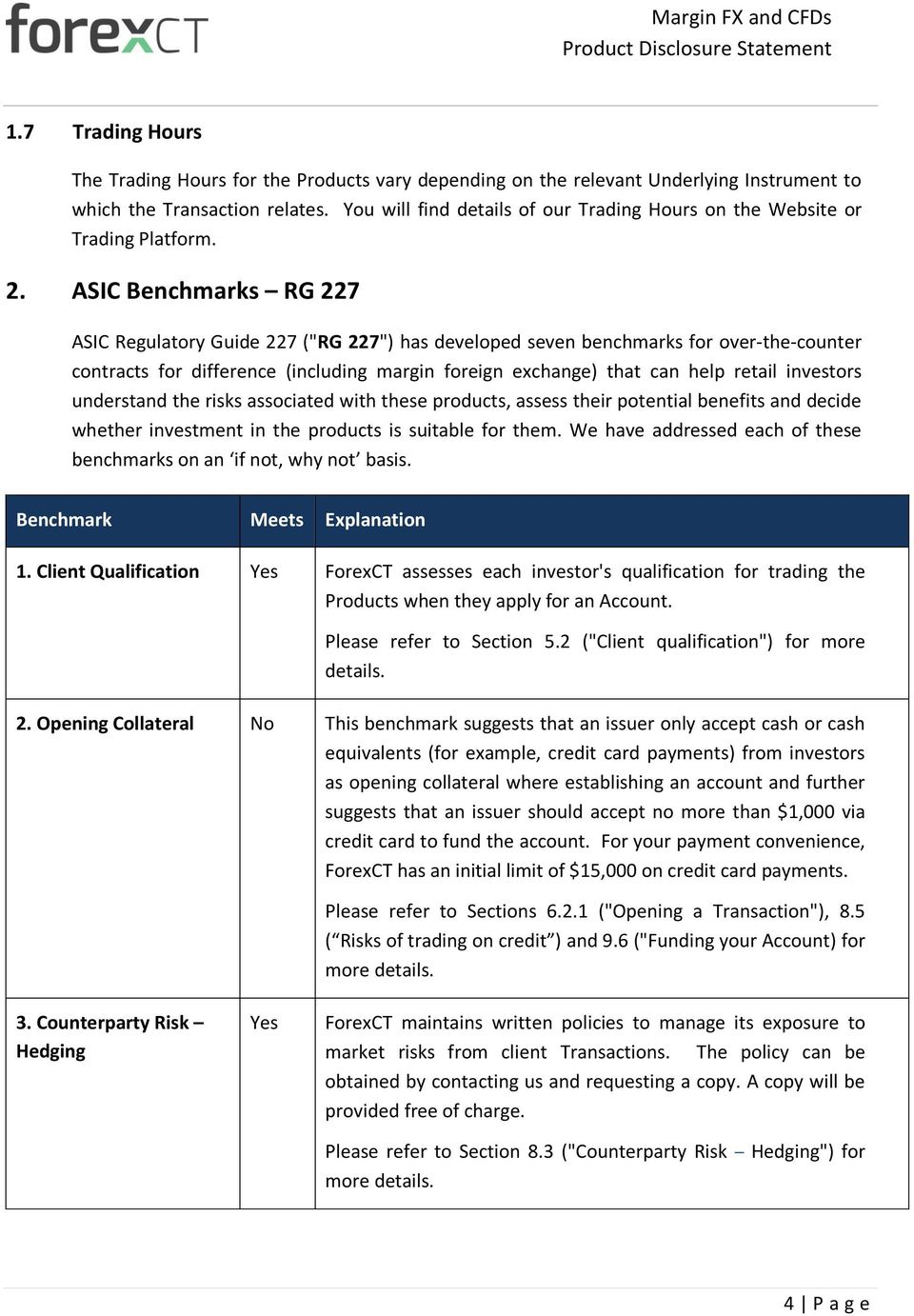 "ASIC Benchmarks RG 227 ASIC Regulatory Guide 227 (""RG 227"") has developed seven benchmarks for over-the-counter contracts for difference (including margin foreign exchange) that can help retail"
