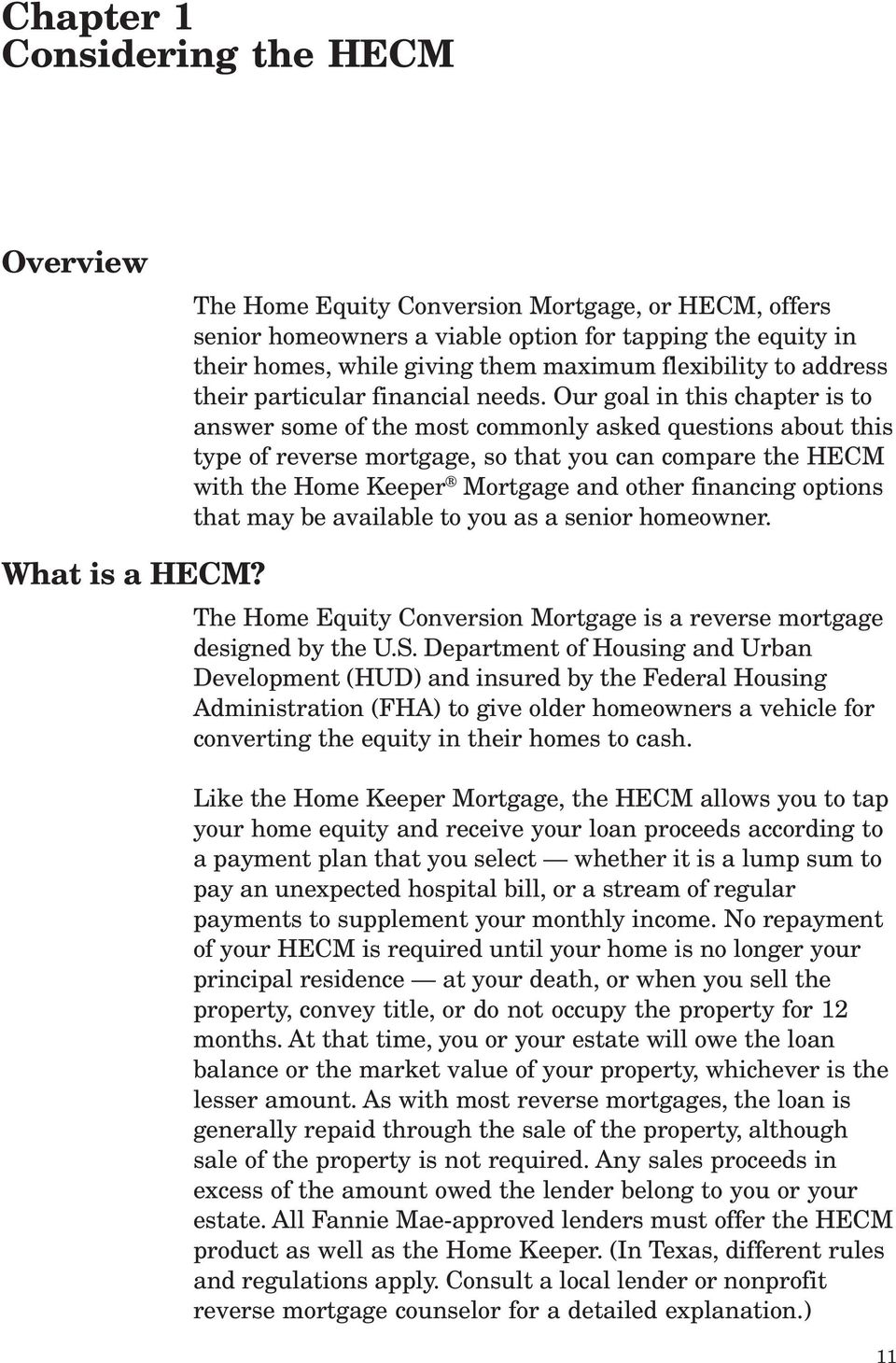 Our goal in this chapter is to answer some of the most commonly asked questions about this type of reverse mortgage, so that you can compare the HECM with the Home Keeper Mortgage and other financing