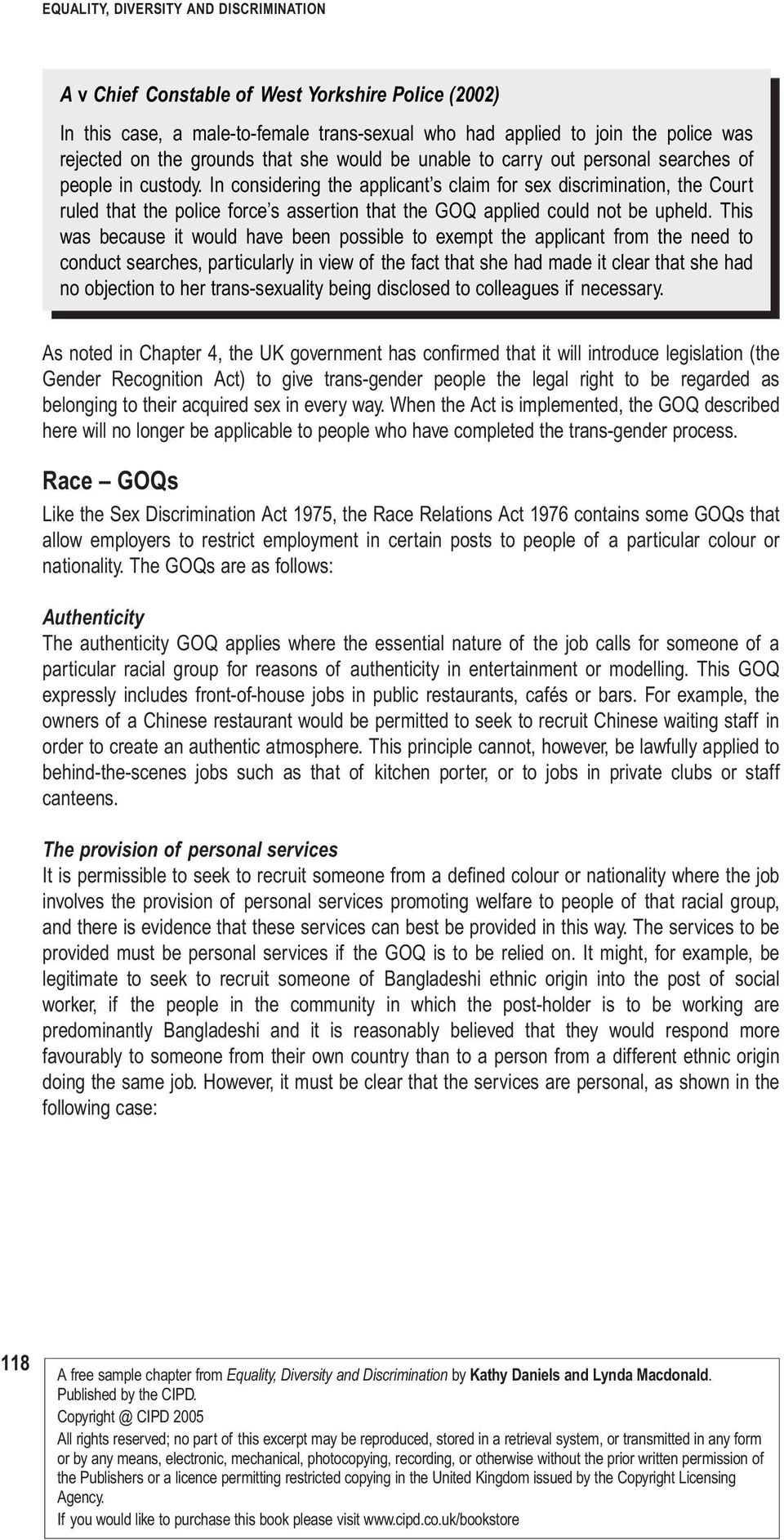 In considering the applicant s claim for sex discrimination, the Court ruled that the police force s assertion that the GOQ applied could not be upheld.