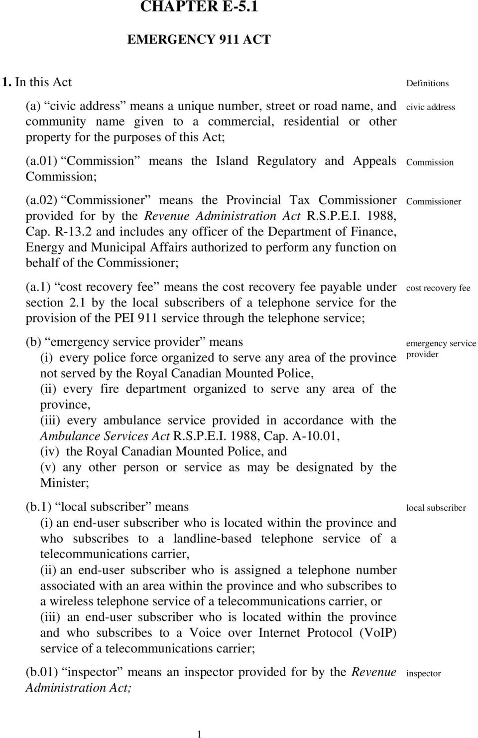 01) Commission means the Island Regulatory and Appeals Commission; (a.02) Commissioner means the Provincial Tax Commissioner provided for by the Revenue Administration Act R.S.P.E.I. 1988, Cap. R-13.