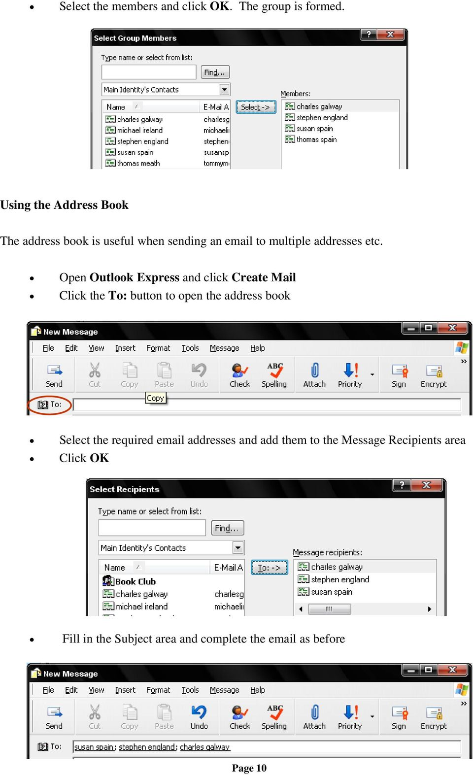 Open Outlook Express and click Create Mail Click the To: button to open the address book Select