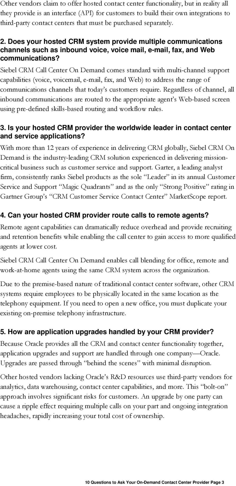 Siebel CRM Call Center On Demand comes standard with multi-channel support capabilities (voice, voicemail, e-mail, fax, and Web) to address the range of communications channels that today s customers