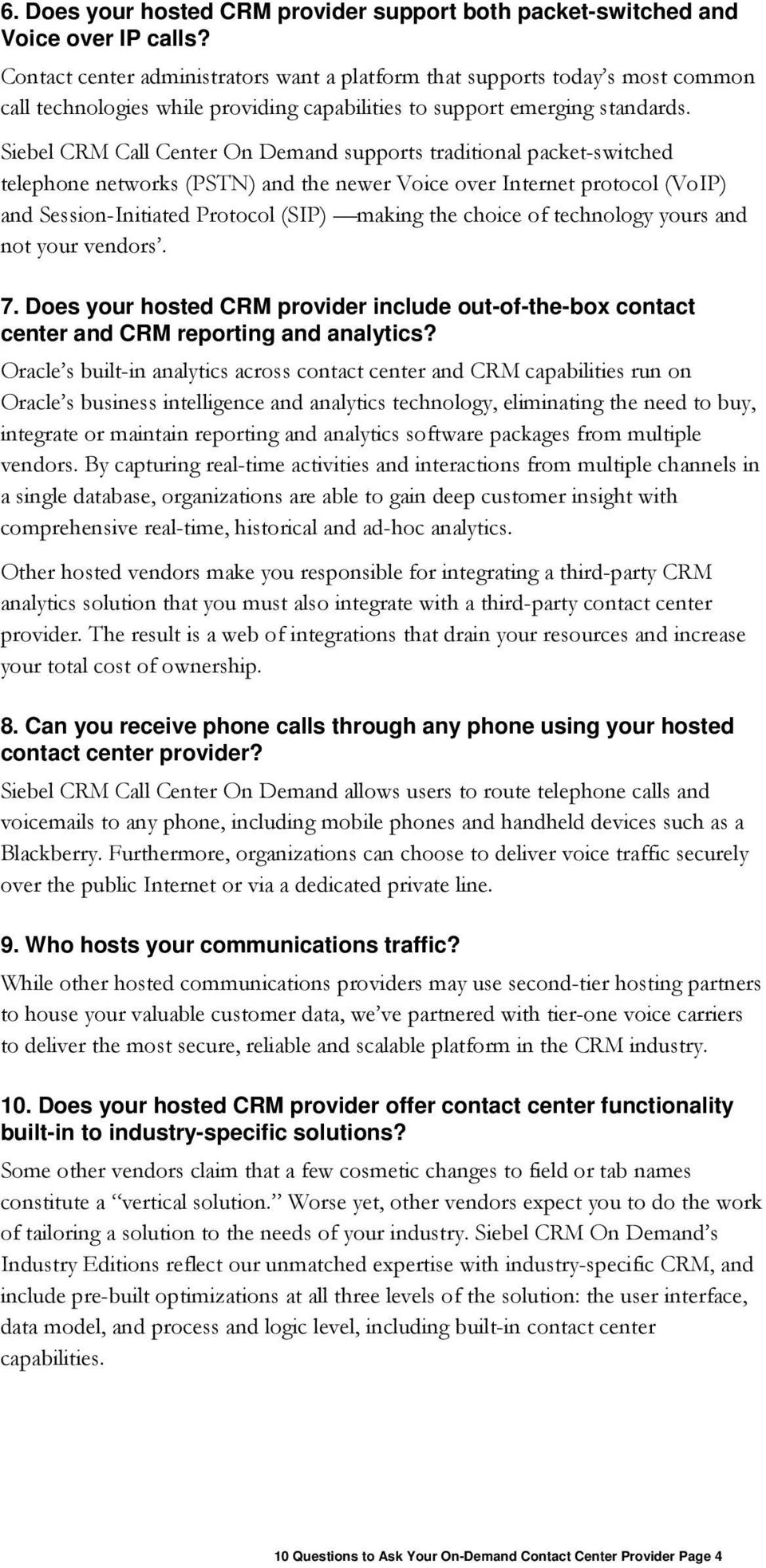 Siebel CRM Call Center On Demand supports traditional packet-switched telephone networks (PSTN) and the newer Voice over Internet protocol (VoIP) and Session-Initiated Protocol (SIP) making the