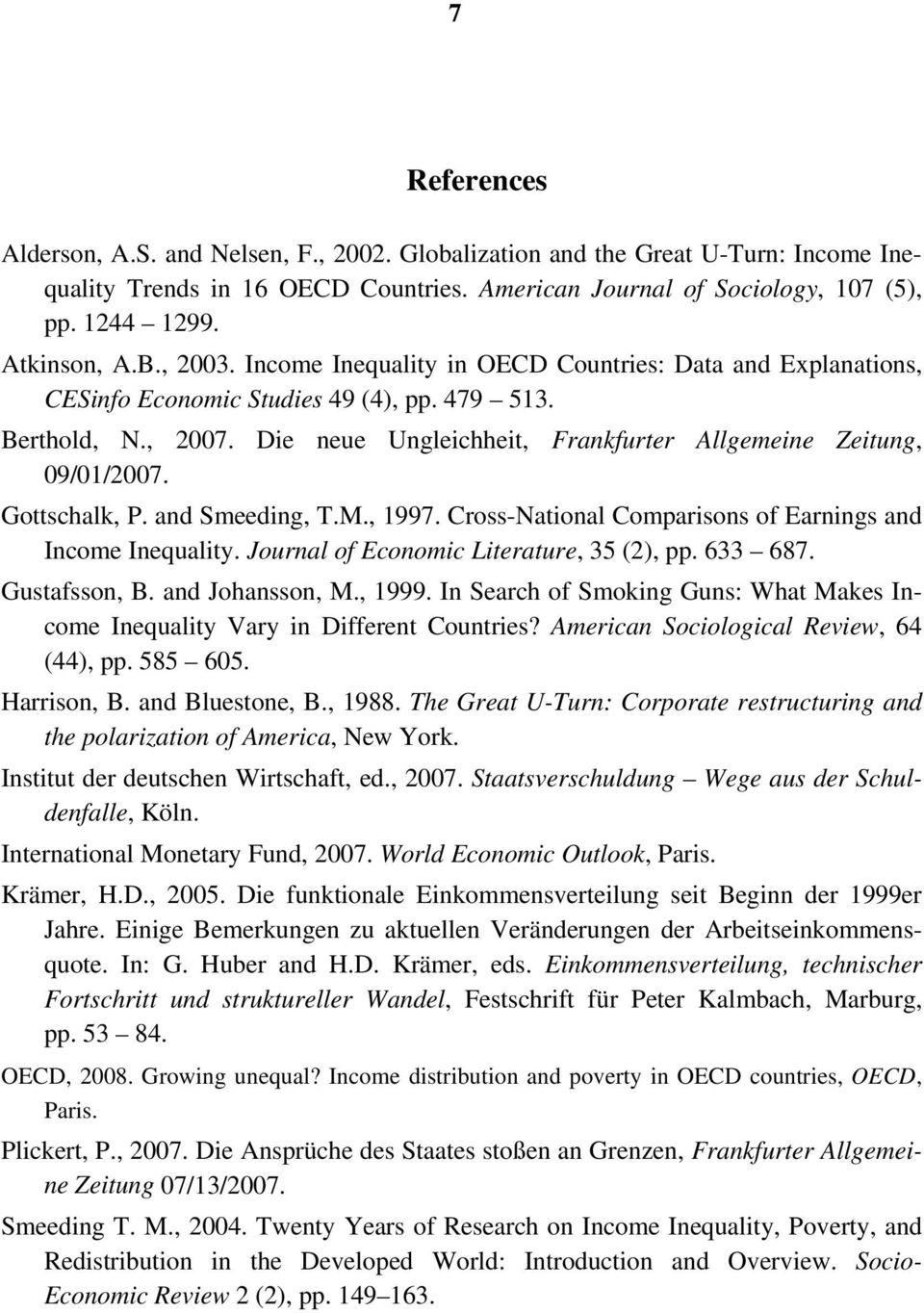 and Smeeding, TM, 1997 Cross-National Comparisons of Earnings and Income Inequality Journal of Economic Literature, 35 (), pp 633 687 Gustafsson, B and Johansson, M, 1999 In Search of Smoking Guns: