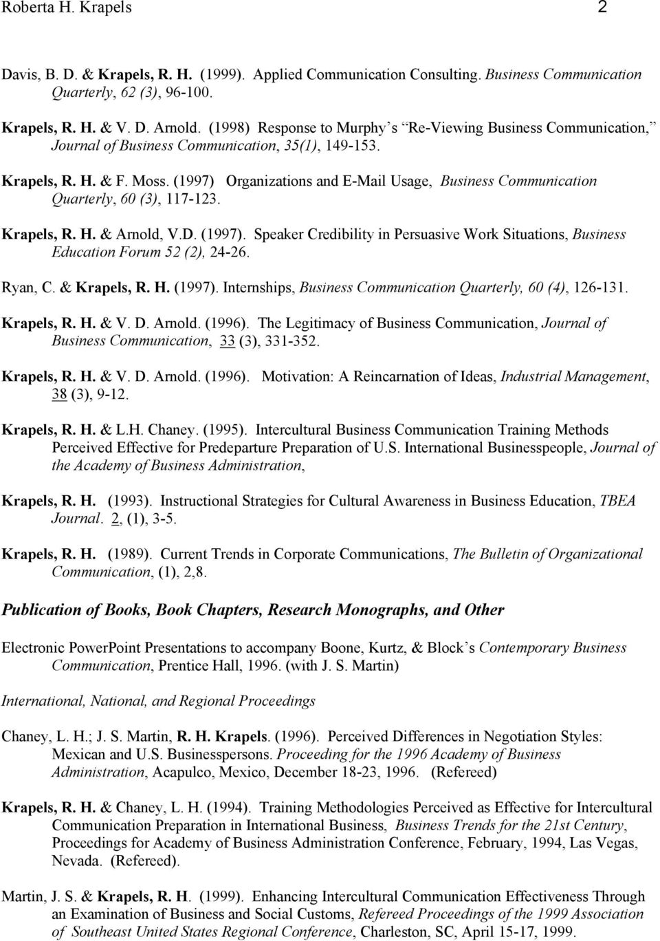 (1997) Organizations and E-Mail Usage, Business Communication Quarterly, 60 (3), 117-123. Krapels, R. H. & Arnold, V.D. (1997).