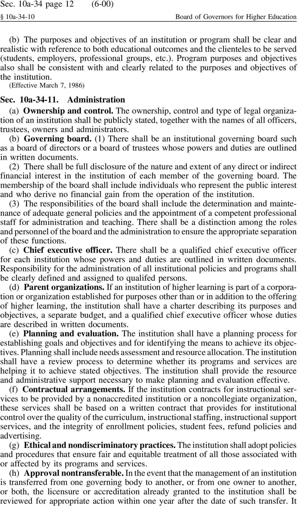 Program purposes and objectives also shall be consistent with and clearly related to the purposes and objectives of the institution. Sec. 10a-34-11. Administration (a) Ownership and control.