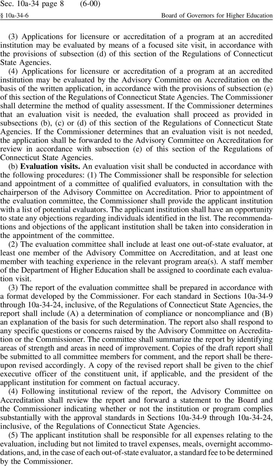 (4) Applications for licensure or accreditation of a program at an accredited institution may be evaluated by the Advisory Committee on Accreditation on the basis of the written application, in