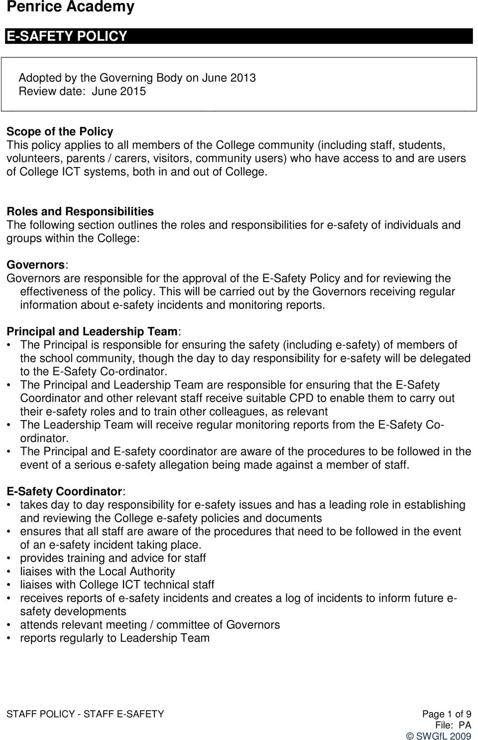 Roles and Responsibilities The following section outlines the roles and responsibilities for e-safety of individuals and groups within the College: Governors: Governors are responsible for the