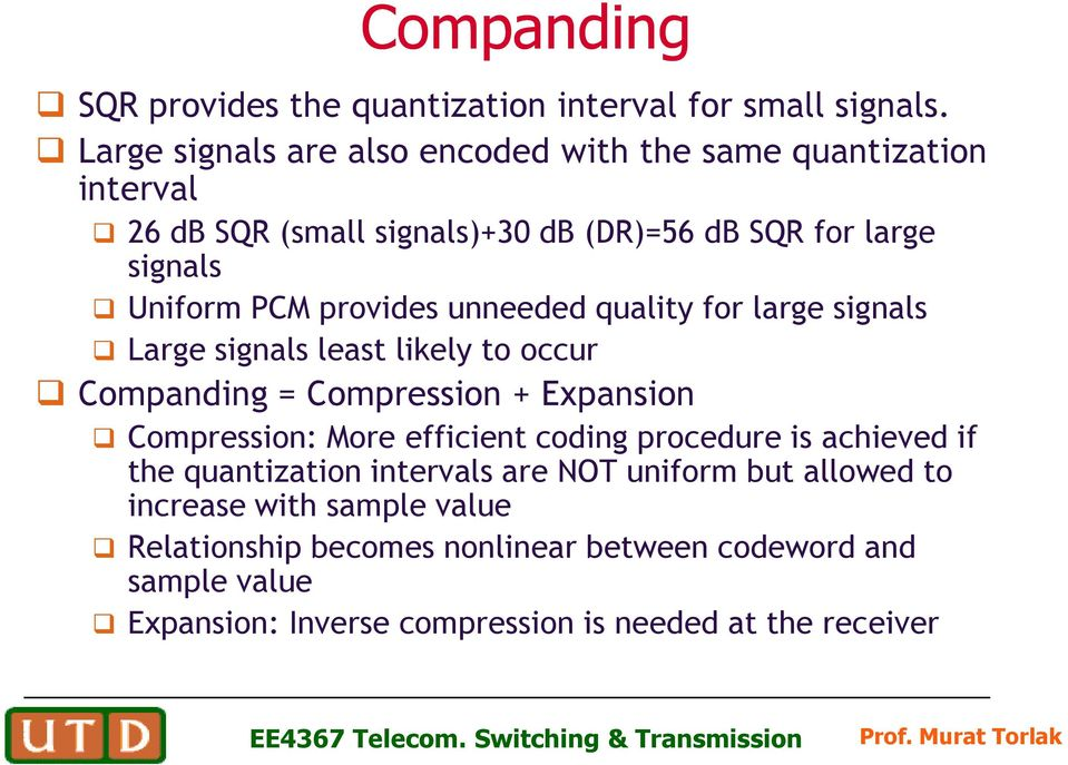 provides unneeded quality for large signals Large signals least likely to occur Companding = Compression + Expansion Compression: More efficient