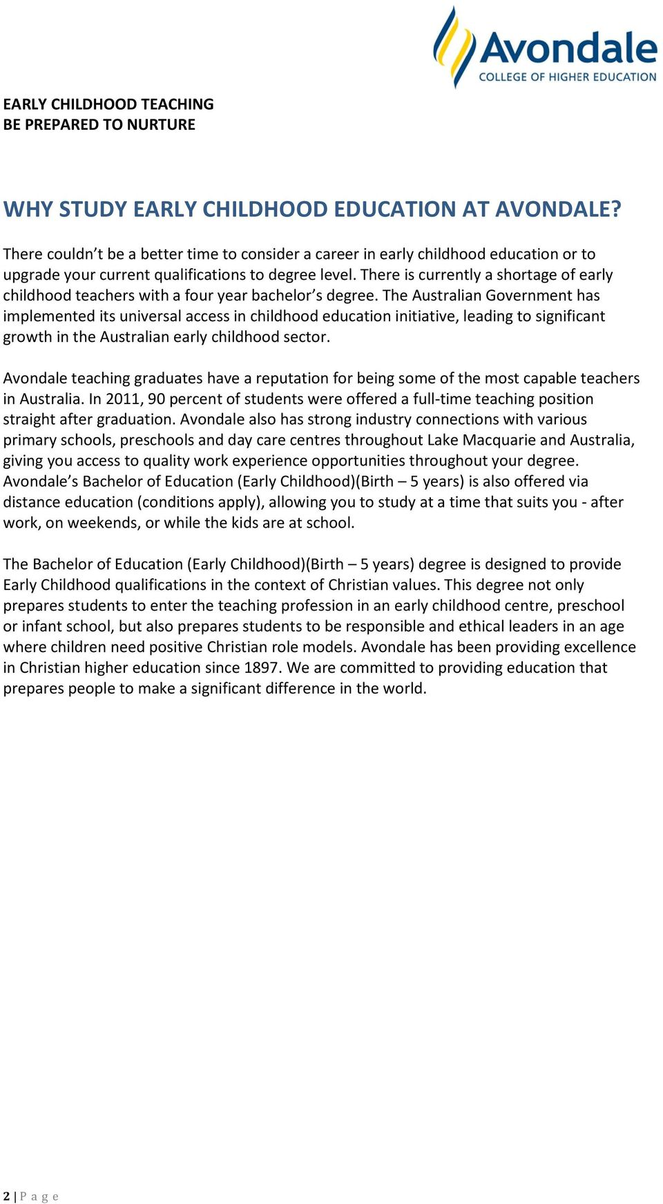 There is currently a shortage of early childhood teachers with a four year bachelor s degree.
