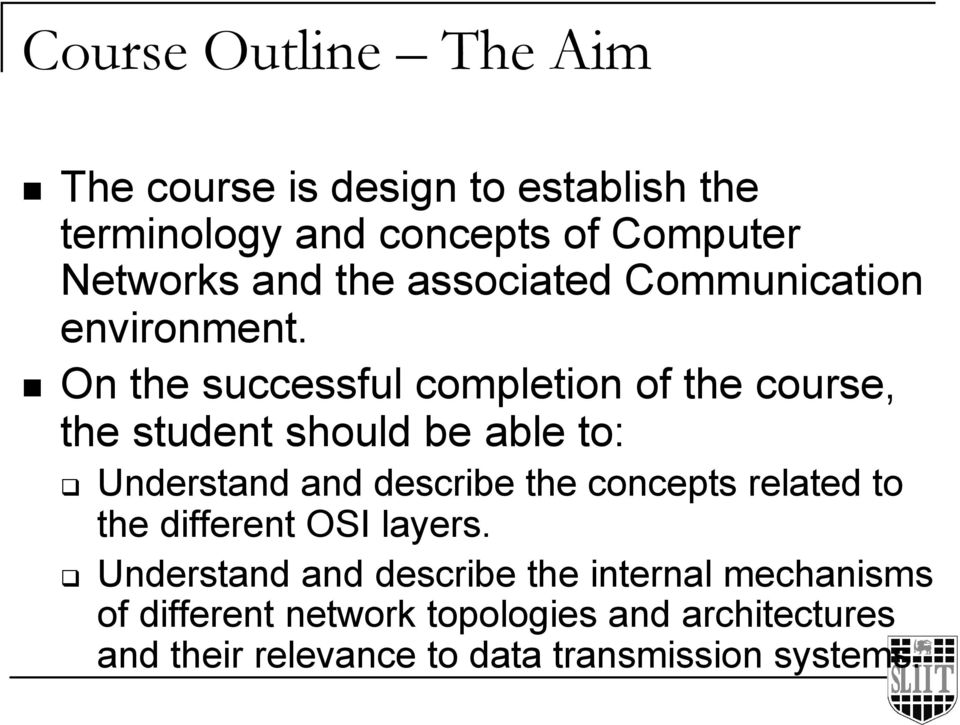 On the successful completion of the course, the student should be able to: Understand and describe the concepts