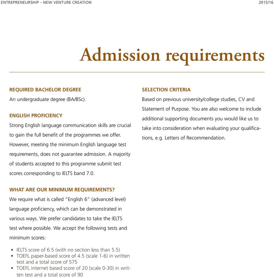 However, meeting the minimum English language test requirements, does not guarantee admission. A majority of students accepted to this programme submit test scores corresponding to IELTS band 7.0.