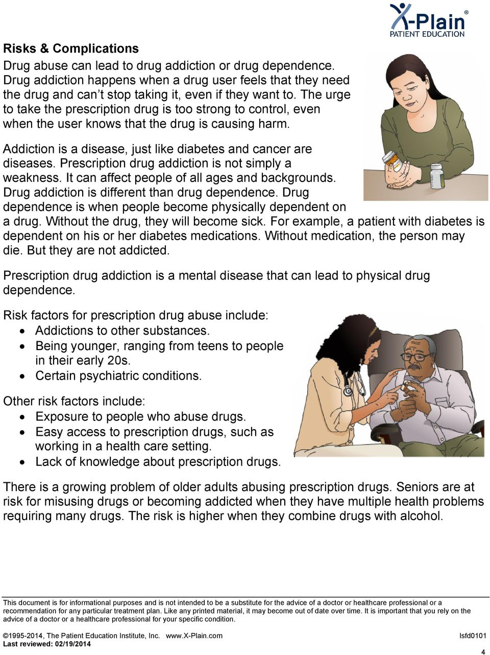Prescription drug addiction is not simply a weakness. It can affect people of all ages and backgrounds. Drug addiction is different than drug dependence.