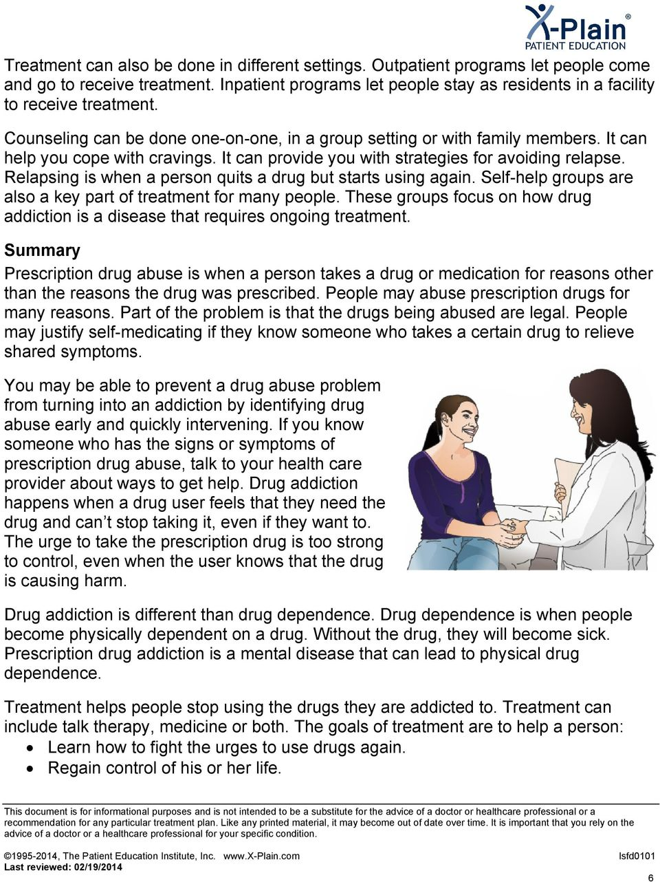 Relapsing is when a person quits a drug but starts using again. Self-help groups are also a key part of treatment for many people.