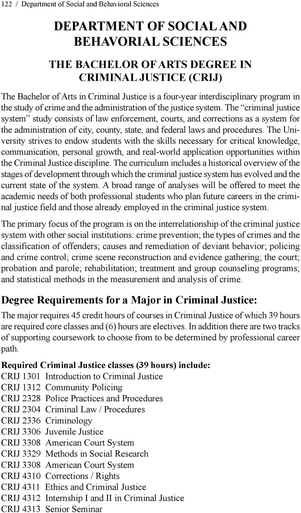 The criminal justice system study consists of law enforcement, courts, and corrections as a system for the administration of city, county, state, and federal laws and procedures.