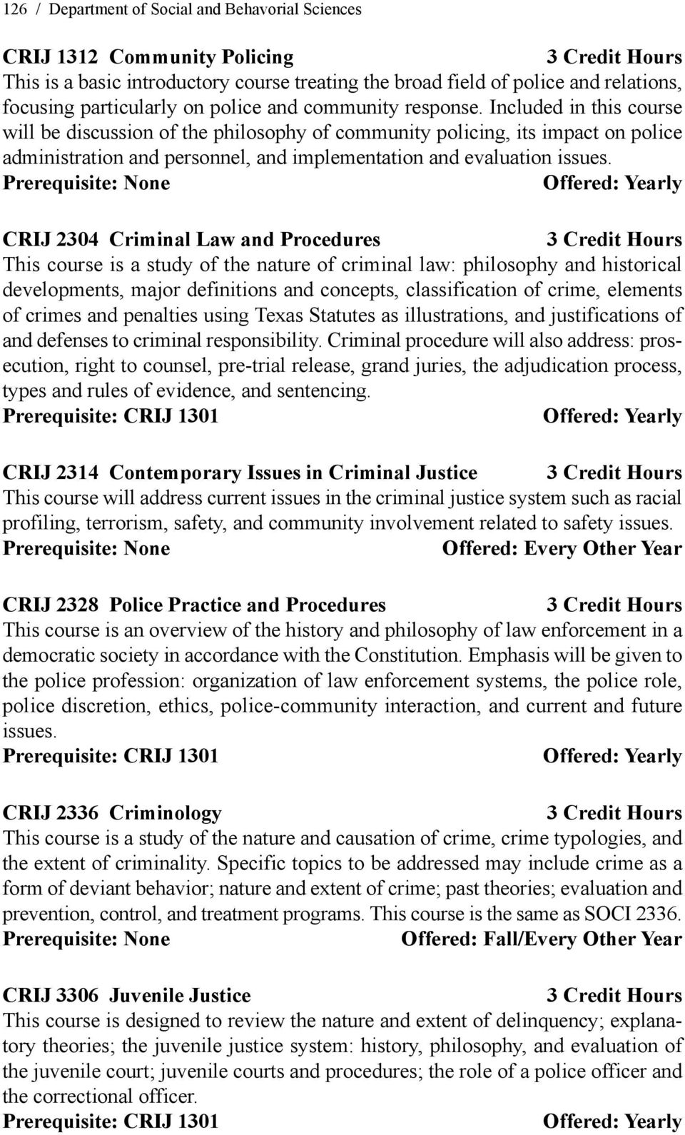 CRIJ 2304 Criminal Law and Procedures This course is a study of the nature of criminal law: philosophy and historical developments, major definitions and concepts, classification of crime, elements