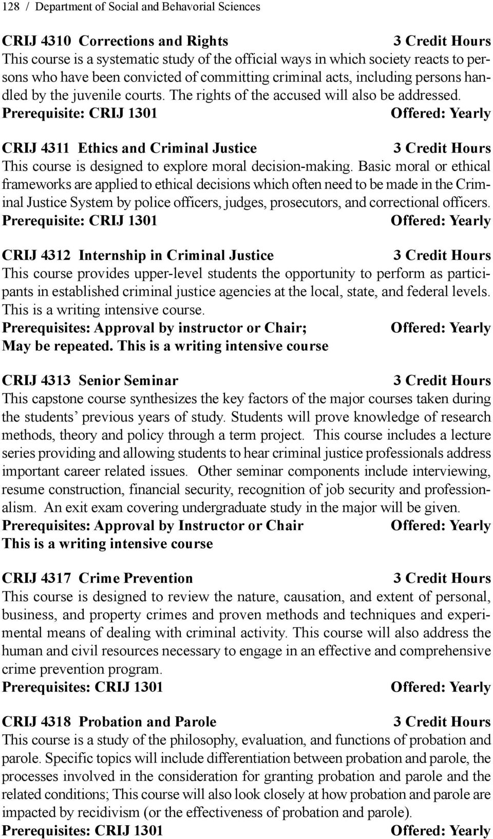 CRIJ 4311 Ethics and Criminal Justice This course is designed to explore moral decision-making.
