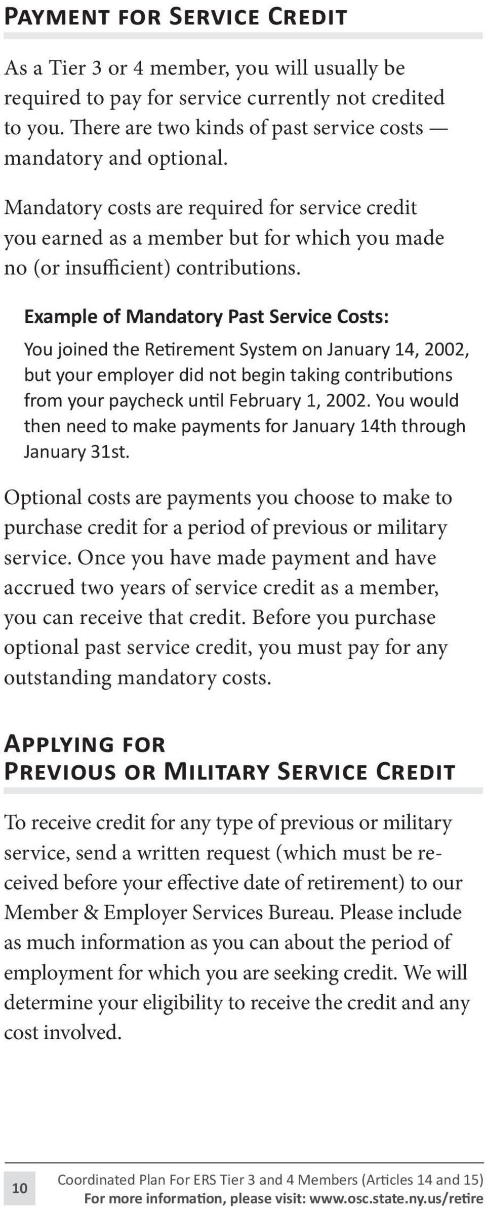 Example of Mandatory Past Service Costs: You joined the Retirement System on January 14, 2002, but your employer did not begin taking contributions from your paycheck until February 1, 2002.