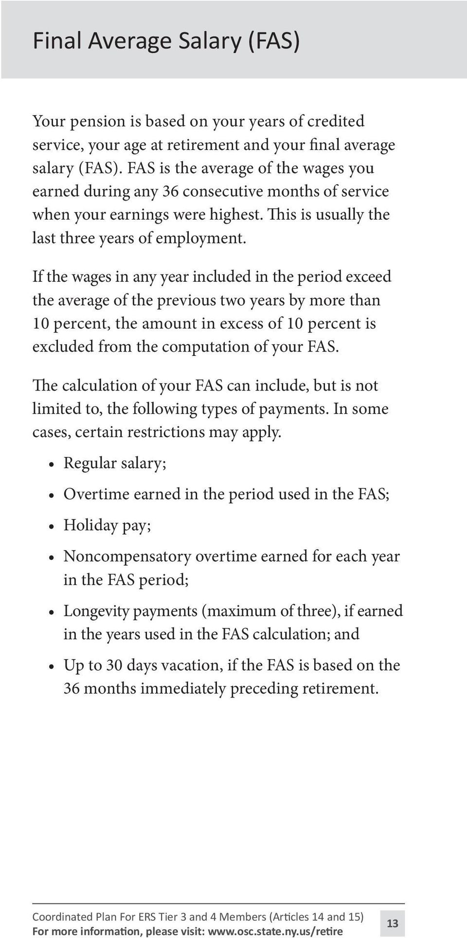 If the wages in any year included in the period exceed the average of the previous two years by more than 10 percent, the amount in excess of 10 percent is excluded from the computation of your FAS.