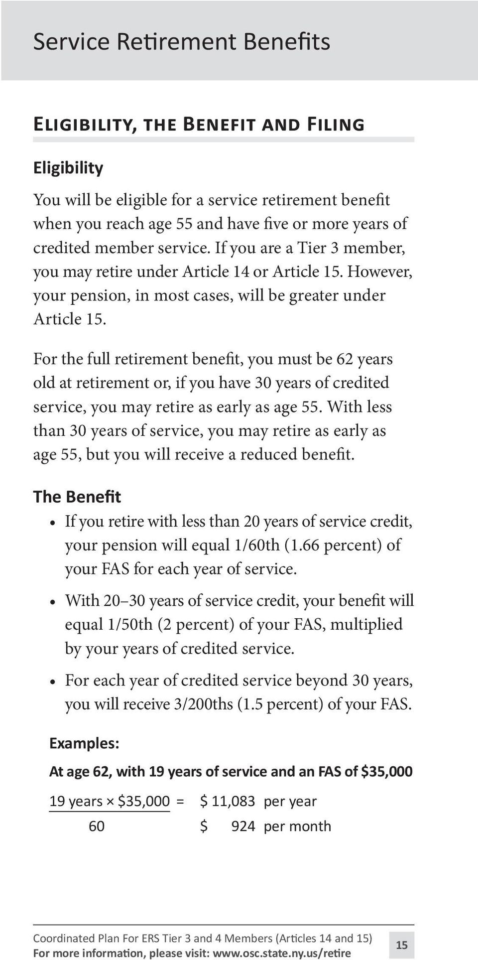 For the full retirement benefit, you must be 62 years old at retirement or, if you have 30 years of credited service, you may retire as early as age 55.