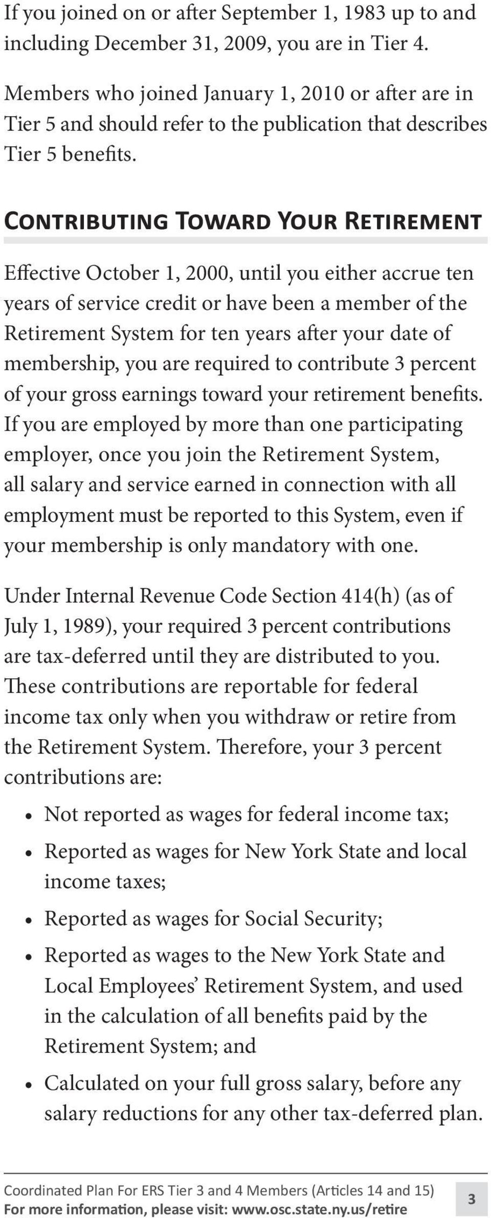 Contributing Toward Your Retirement Effective October 1, 2000, until you either accrue ten years of service credit or have been a member of the Retirement System for ten years after your date of