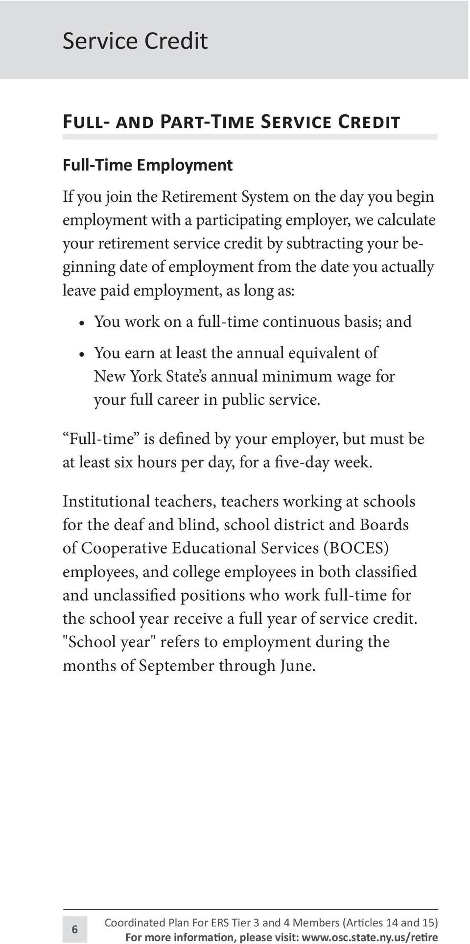 annual equivalent of New York State s annual minimum wage for your full career in public service. Full-time is defined by your employer, but must be at least six hours per day, for a five-day week.