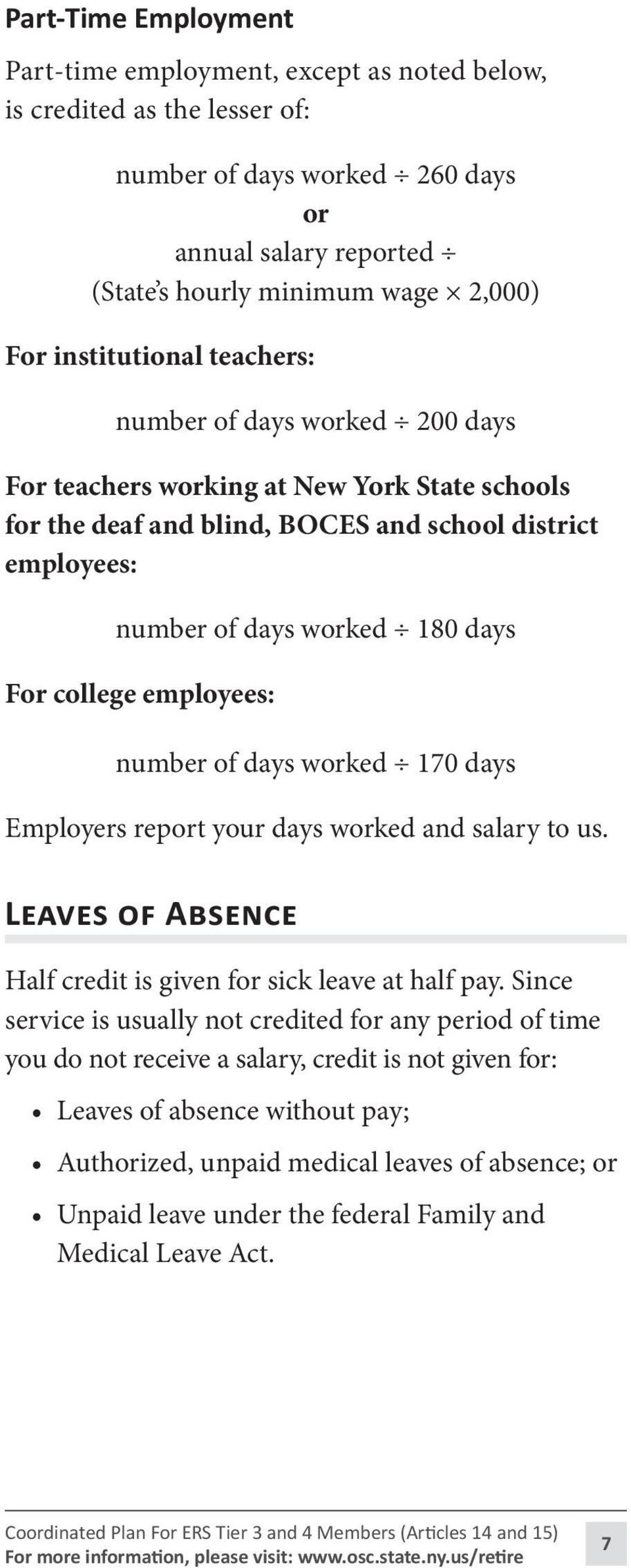 college employees: number of days worked 170 days Employers report your days worked and salary to us. Leaves of Absence Half credit is given for sick leave at half pay.