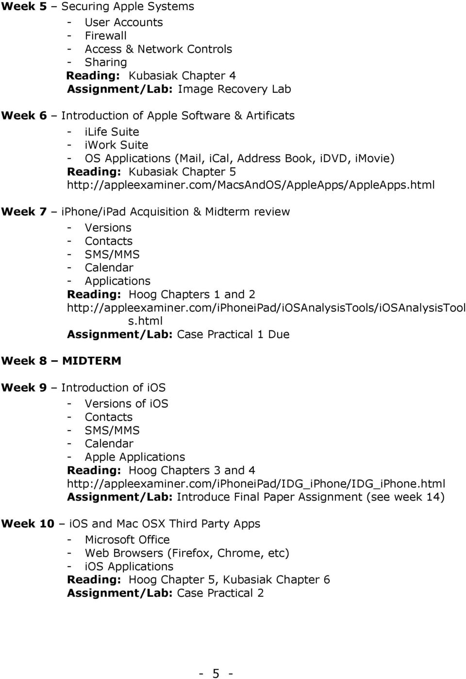 html Week 7 iphone/ipad Acquisition & Midterm review Week 8 MIDTERM - Versions - Contacts - SMS/MMS - Calendar - Applications Reading: Hoog Chapters 1 and 2 http://appleexaminer.