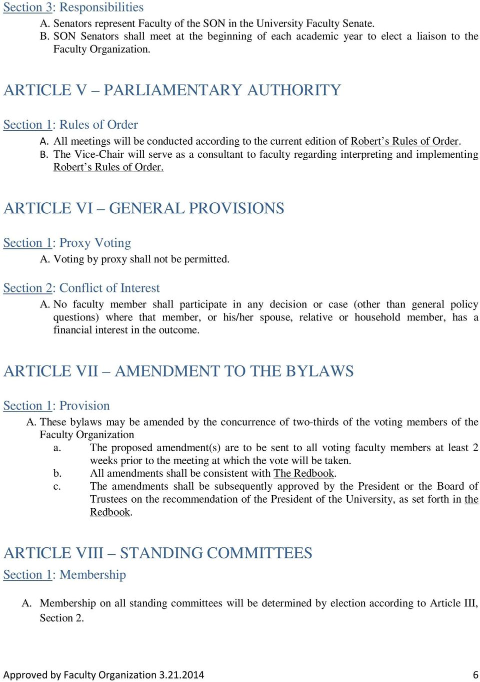 All meetings will be conducted according to the current edition of Robert s Rules of Order. B.