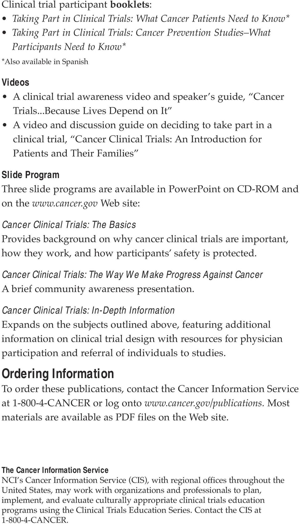 ..Because Lives Depend on It A video and discussion guide on deciding to take part in a clinical trial, Cancer Clinical Trials: An Introduction for Patients and Their Families Slide Program Three