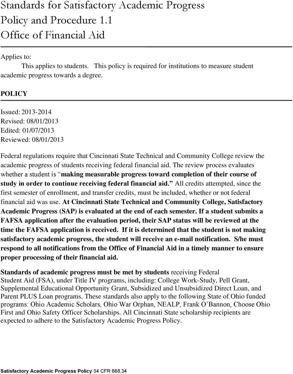 POLICY Issued: 2013-2014 Revised: 08/01/2013 Edited: 01/07/2013 Reviewed: 08/01/2013 Federal regulations require that Cincinnati State Technical and Community College review the academic progress of