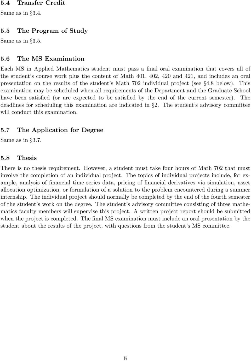 6 The MS Examination Each MS in Applied Mathematics student must pass a final oral examination that covers all of the student s course work plus the content of Math 401, 402, 420 and 421, and