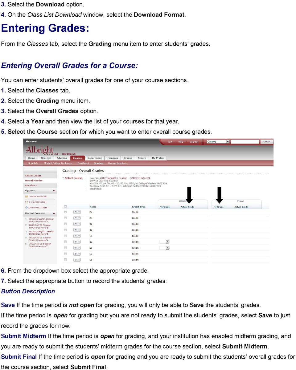 Select the Overall Grades option. 4. Select a Year and then view the list of your courses for that year. 5. Select the Course section for which you want to enter overall course grades. 6.